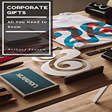 Corporate Gifts: All You Need to Know Audiobook by Anthony Ekanem Narrated by Scott Clem