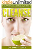Cleanse: Lose Pounds, Feel Fantastic in 10 Days or Less and Change Your Life Forever! (10 day green smoothie cleanse, cleanse recipes) (10 day green smoothie ... 10 day detox diet) (English Edition)