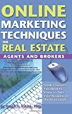 Online Marketing Techniques for Real Estate Agents and Brokers: Insider Secrets You Need to Know to Take Your Business to the Next Level