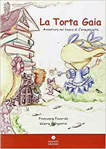 La torta Gaia: Valeria Morgantini Francesca Favorido, E. Falleni