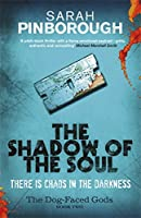 The Shadow of the Soul: The Dog-Faced Gods Book Two (DOG-FACED GODS TRILOGY)