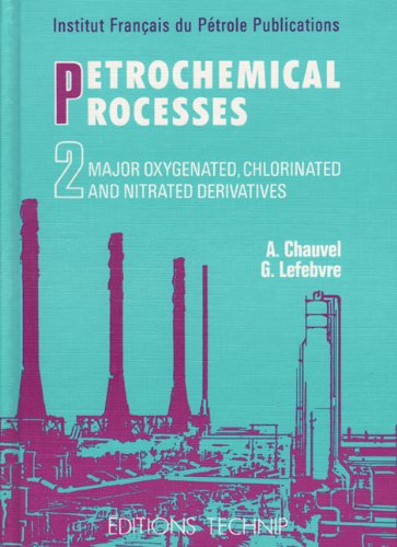 Petrochemical Processes (Volume 2: Major Oxygenated, Chlorinated, And Nitrated Derivatives) (English And Spanish Edition)