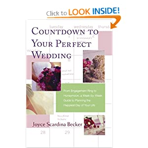 Countdown to Your Perfect Wedding: From Engagement Ring to Honeymoon, a Week-by-Week Guide to Planning the Happiest Day of Your Life (Paperback) by Joyce Scardina Becker