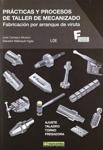 Prácticas y Procesos de Taller de Mecanizado: Fabricación por Arranque de Viruta (MARCOMBO FORMACIÓN)