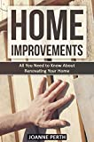 Home Improvements: All You Need to Know About Renovating Your Home - Tips and Tricks Every Homeowner Needs to Know (Home Improvement Techniques, Home Improvement ... For Beginners, Renovation, Home Renovation)