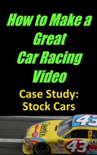 How to Make a Great Car Racing Video Case Study: Stock Car Racing