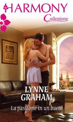 Lynne Graham - La passione in un bacio