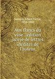 Aux flancs du vase : édition suivie de lettres inédites de lauteur
