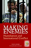 Making Enemies: Humiliation and International Conflict (Contemporary Psychology)