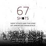 67 Shots: Kent State and the End of American Innocence | Howard Means