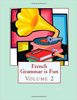 french grammar is fun s c naux mcvicker 9781469926698 books. Black Bedroom Furniture Sets. Home Design Ideas