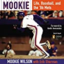 Mookie: Life, Baseball, and the '86 Mets (       UNABRIDGED) by Mookie Wilson, Erik Sherman, Keith Hernandez (foreword) Narrated by Ruffin Prentiss