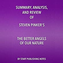 Summary, Analysis, and Review of Steven Pinker's The Better Angels of Our Nature: Why Violence Has Declined Audiobook by  Start Publishing Notes Narrated by Michael Gilboe