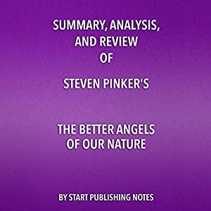 Summary, Analysis, and Review of Steven Pinker's The Better Angels of Our Nature: Why Violence Has Declined Hörbuch von  Start Publishing Notes Gesprochen von: Michael Gilboe