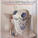 Scandinavian Needlecraft: 35 Step-by-step Projects to Create the Scandinavian Home ~ Clare Youngs