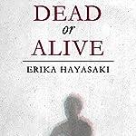 Dead or Alive | Erika Hayasaki