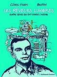 Les Rêveurs lunaires: Quatre génies qui ont changé l'Histoire