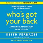 Who's Got Your Back: The Breakthrough Program to Build Deep, Trusting Relationships | Keith Ferrazzi