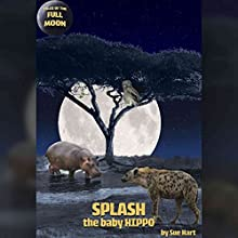 Splash, the Baby Hippo (       UNABRIDGED) by Sue Hart Narrated by Rula Lenska