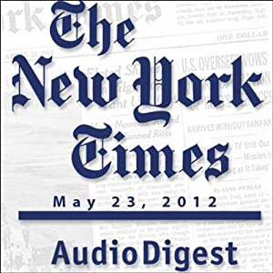 The New York Times Audio Digest, May 23, 2012 Newspaper / Magazine