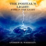 Fire in the Light: The Portal's Light, Book 2 | Andrew Wehrlen