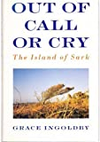 Out of Call or Cry: Voices from the Island of Sark Grace Ingoldby