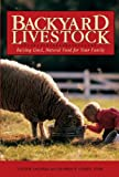 Backyard Livestock: Raising Good, Natural Food for Your Family (Third Edition)