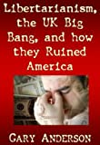 Libertarianism, the UK Big Bang and How They Ruined America