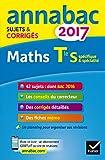 Annales Annabac 2017 Maths Tle S spécifique & spécialité: sujets et corrigés du bac Terminale S...