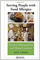 Serving People with Food Allergies: Kitchen Management and Menu Creation by CRC Press