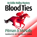 Blood Ties: The Eddie Malloy Series, Book 3 (       UNABRIDGED) by Richard Pitman, Joe McNally Narrated by Nicholas Camm