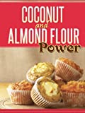 Coconut and Almond Flour Power: 40 Gluten-Free Recipes From Breakfast to Dessert Using Coconut Flour and Almond Flour Ingredients (English Edition)