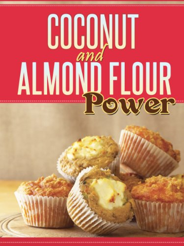Coconut and Almond Flour Power: 40 Gluten-Free Recipes From Breakfast to Dessert Using Coconut Flour and Almond Flour Ingredients