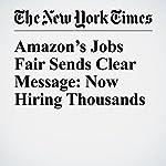 Amazon's Jobs Fair Sends Clear Message: Now Hiring Thousands   Noam Scheiber,Nick Wingfield