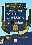 echange, troc Giet - Les revolvers Smith et Wesson de collection