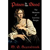 Poison In The Blood: The Memoirs of Lucrezia Borgiaby M. G. Scarsbrook