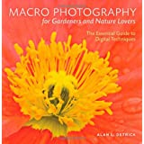 Macro Photography for Gardeners and Nature Lovers: The Essential Guide to Digital Techniques ~ Alan L. Detrick
