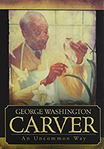 George Washington Carver: An Uncommon Way