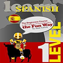 Learn Spanish: The Beginners Course to Becoming a Fluent Speaker, the Fun Way (       UNABRIDGED) by Juan Garcia Narrated by Ken Eaken