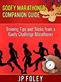 Goofy Marathoner: Companion Guide: Tips and Tricks from a Goofy Challenge Marathoner