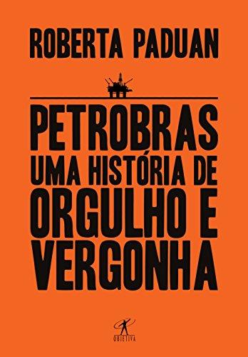 petrobras-uma-historia-de-orgulho-e-vergonha-em-portuguese-do-brasil