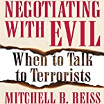 Negotiating with Evil: When to Talk to Terrorists | Mitchell B. Reiss