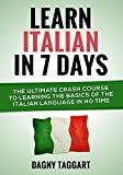 Learn Italian in 7 Days!: The Ultimate Crash Course to Learning the Basics of the Italian Language in No Time