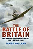 The Battle of Britain: Five Months That Changed History; May-October 1940