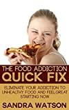img - for The Food Addiction Quick Fix: Eliminate Your Addiction To Unhealthy Food And Feel Great Starting Now book / textbook / text book