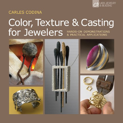 Color, Texture & Casting for Jewelers: Hands-On Demonstrations & Practical Applications (Lark Jewelry & Bead