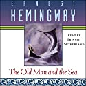 The Old Man and the Sea Hörbuch von Ernest Hemingway Gesprochen von: Donald Sutherland
