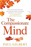The Compassionate Mind: A New Approach to Life's Challenges (Compassion Focused Therapy)
