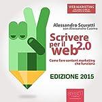 Scrivere per il web 2.0 [Writing for the Web 2.0]: Come fare content marketing che funziona [How to do content marketing that works] | Alessandro Scuratti