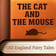 The Cat and the Mouse (Annotated) (       UNABRIDGED) by Old England Fairy Tales Narrated by Anastasia Bertollo